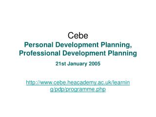 Cebe  Personal Development Planning, Professional Development Planning 21st January 2005