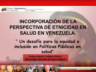 INCORPORACI N DE LA PERSPECTIVA DE ETNICIDAD EN SALUD EN VENEZUELA.