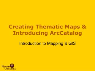 Creating Thematic Maps  Introducing ArcCatalog