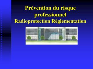 Pr vention du risque professionnel  Radioprotection R glementation