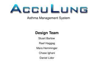 Design Team Stuart Bartow  Raef Haggag Mara Hemminger Chase Ighani Daniel Lidor