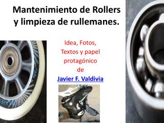 Mantenimiento de Rollers y limpieza de rullemanes.