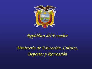 Rep blica del Ecuador   Ministerio de Educaci n, Cultura, Deportes y Recreaci n