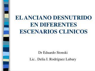 EL ANCIANO DESNUTRIDO EN DIFERENTES ESCENARIOS CLINICOS