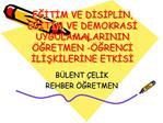 EGITIM VE DISIPLIN, EGITIM VE DEMOKRASI UYGULAMALARININ  GRETMEN - GRENCI ILISKILERINE ETKISI