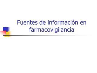 Fuentes de informaci n en farmacovigilancia