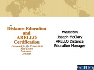 Distance Education and  ARELLO Certification  Presented for the Connecticut  Real Estate  Instructors  seminar