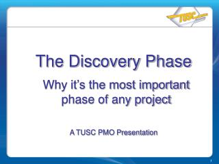 The Discovery Phase  Why it s the most important phase of any project  A TUSC PMO Presentation