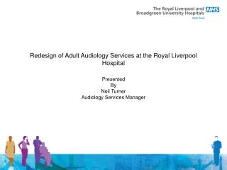 Redesign of Adult Audiology Services at the Royal Liverpool Hospital