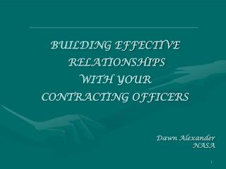 BUILDING EFFECTIVE   RELATIONSHIPS  WITH YOUR   CONTRACTING OFFICERS