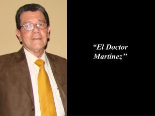 El Doctor Mart nez