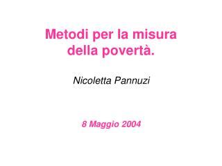 Metodi per la misura  della povert .  Nicoletta Pannuzi   8 Maggio 2004