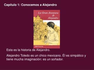 Esta es la historia de Alejandro. Alejandro Toledo es un chico mexicano.  l es simp tico y tiene mucha imaginaci n: es u
