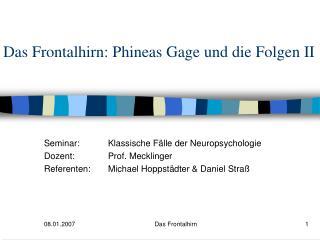Das Frontalhirn: Phineas Gage und die Folgen II