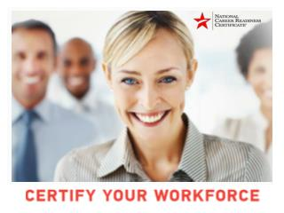 National Career Readiness Certificate Certify Your Workforce