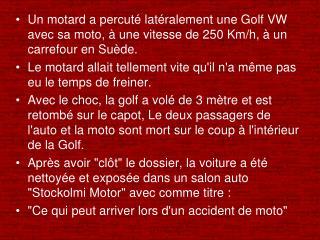 Un motard a percut  lat ralement une Golf VW avec sa moto,   une vitesse de 250 Km