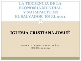 LA TENDENCIA DE LA  ECONOM A MUNDIAL  Y SU IMPACTO EN  EL SALVADOR  EN EL 2011.
