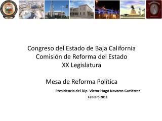 Congreso del Estado de Baja California Comisi n de Reforma del Estado XX Legislatura  Mesa de Reforma Pol tica   Preside