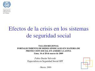 Efectos de la crisis en los sistemas  de seguridad social  TALLER REGIONAL FORTALECIMIENTO DE REDES SINDICALES EN MATERI