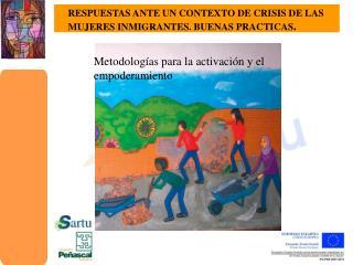 RESPUESTAS ANTE UN CONTEXTO DE CRISIS DE LAS MUJERES INMIGRANTES. BUENAS PRACTICAS.