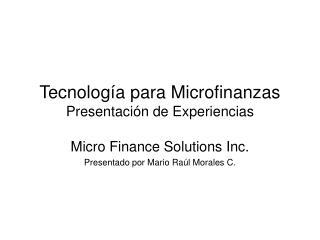 Tecnolog a para Microfinanzas Presentaci n de Experiencias