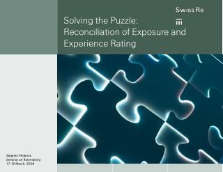 Solving the Puzzle:  Reconciliation of Exposure and  Experience Rating