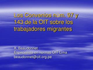 Los Convenios n m. 97 y 143 de la OIT sobre los trabajadores migrantes   X. Beaudonnet  Especialista en normas OIT Lima