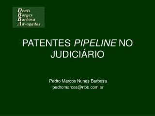 PATENTES PIPELINE NO JUDICI RIO
