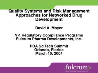 Quality Systems and Risk Management Approaches for Networked Drug Development  David A. Moyer  VP, Regulatory Compliance