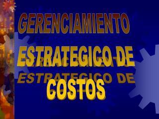 GERENCIAMIENTO  ESTRATEGICO DE COSTOS