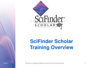 SciFinder Scholar Training Overview