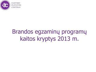 Brandos egzaminu programu kaitos kryptys 2013 m.
