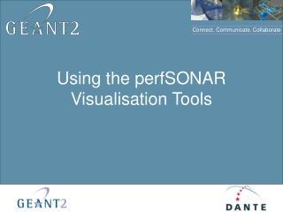 Using the perfSONAR Visualisation Tools