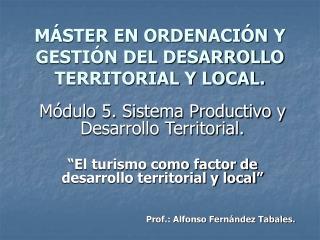 M STER EN ORDENACI N Y GESTI N DEL DESARROLLO TERRITORIAL Y LOCAL.