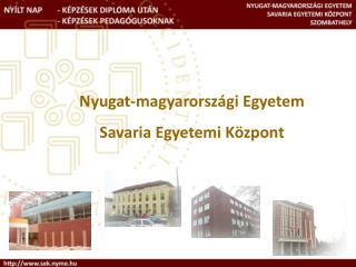Nyugat-magyarorsz gi Egyetem Savaria Egyetemi K zpont