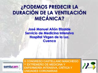 PODEMOS PREDECIR LA DURACI N DE LA VENTILACI N MEC NICA  Jos  Manuel A  n Elizalde Servicio de Medicina Intensiva Hospi
