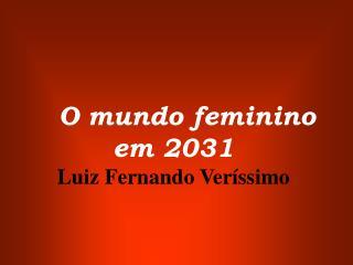 O mundo feminino em 2031                                                      Luiz Fernando Ver ssimo
