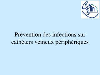 Pr vention des infections sur cath ters veineux p riph riques