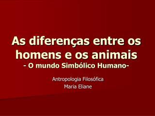 As diferen as entre os homens e os animais - O mundo Simb lico Humano-