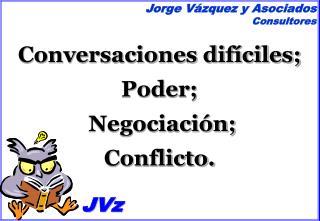 Conversaciones dif ciles; Poder;  Negociaci n; Conflicto.