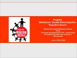 Attivit  del Progetto Mediazione Sociale Roma Finanziato dal Dipartimento XVIII   Assessorato alle politiche giovanili,