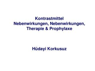 Kontrastmittel Nebenwirkungen, Nebenwirkungen, Therapie  Prophylaxe    H dayi Korkusuz