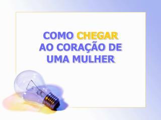 COMO CHEGAR AO CORA  O DE UMA MULHER
