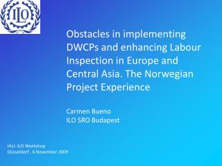 Obstacles in implementing DWCPs and enhancing Labour Inspection in Europe and Central Asia. The Norwegian Project Experi