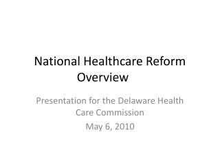 National Healthcare Reform Overview