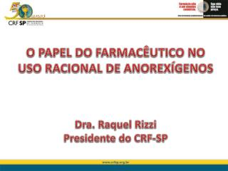 O PAPEL DO FARMAC UTICO NO USO RACIONAL DE ANOREX GENOS   Dra. Raquel Rizzi  Presidente do CRF-SP