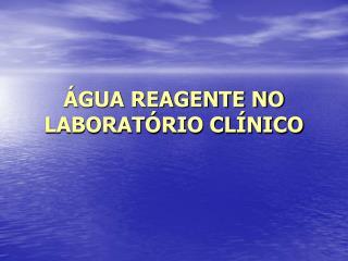 GUA REAGENTE NO LABORAT RIO CL NICO