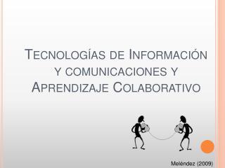 Tecnolog as de Informaci n y comunicaciones y Aprendizaje Colaborativo