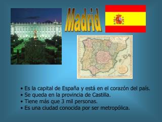 Es la capital de Espa a y est  en el coraz n del pa s.  Se queda en la provincia de Castilla.   Tiene m s que 3 mil pers
