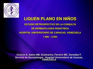 LIQUEN PLANO EN NI OS  ESTUDIO RETROSPECTIVO DE LA CONSULTA  DE DERMATOLOG A PEDI TRICA HOSPITAL UNIVERSITARIO DE CARACA